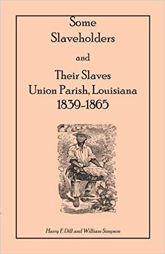 Some Slaveholders and Their Slaves Union Parish Louisiana 18391865